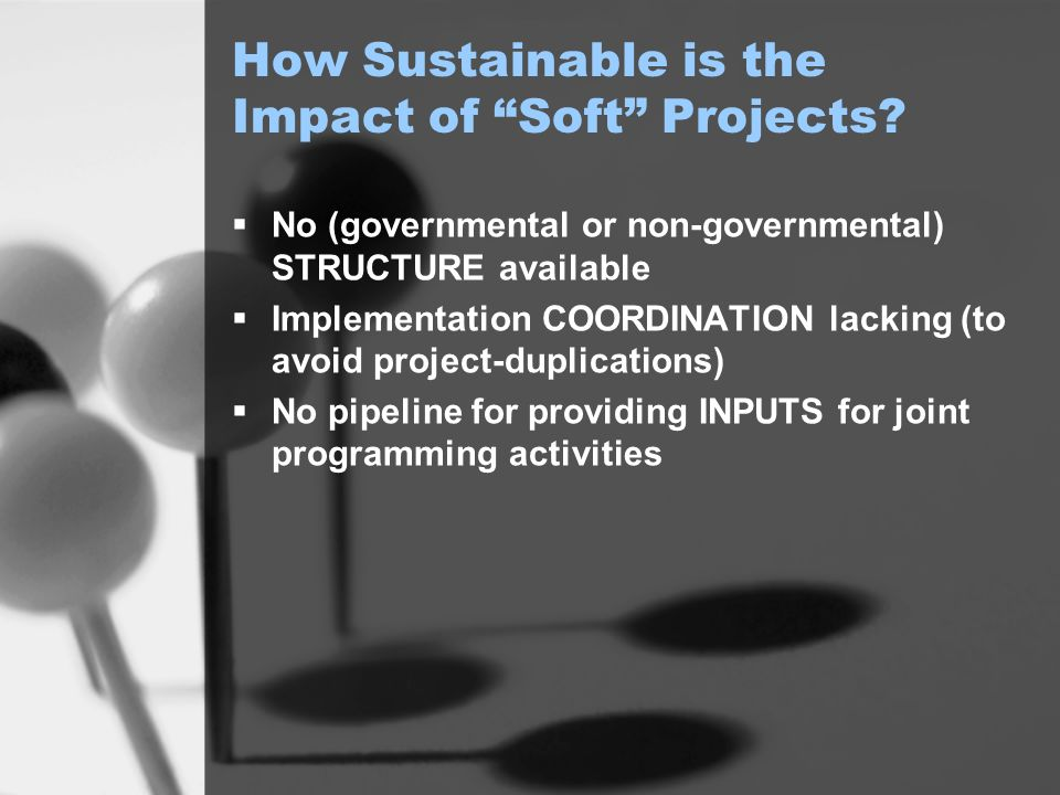 How Sustainable is the Impact of Soft Projects? No (governmental or non-governmental) STRUCTURE available Implementation COORDINATION lacking (to avoi