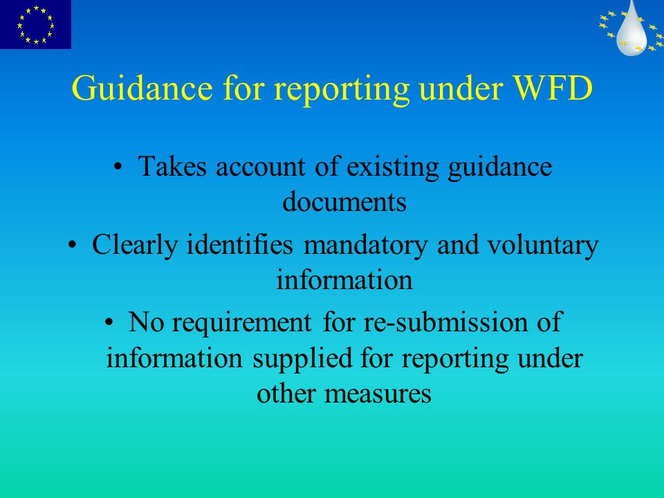 Guidance for reporting under WFD Takes account of existing guidance documents Clearly identifies mandatory and voluntary information No requirement for re-submission of information supplied for reporting under other measures