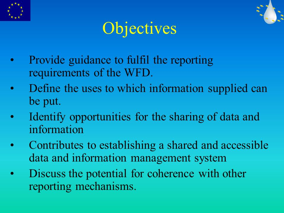 Objectives Provide guidance to fulfil the reporting requirements of the WFD.