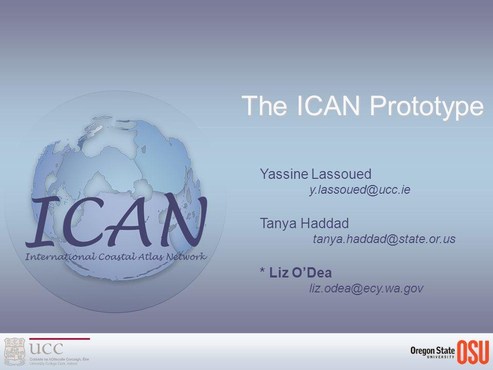 Yassine Lassoued y.lassoued@ucc.ie Tanya Haddad tanya.haddad@state.or.us The ICAN Prototype * Liz ODea liz.odea@ecy.wa.gov