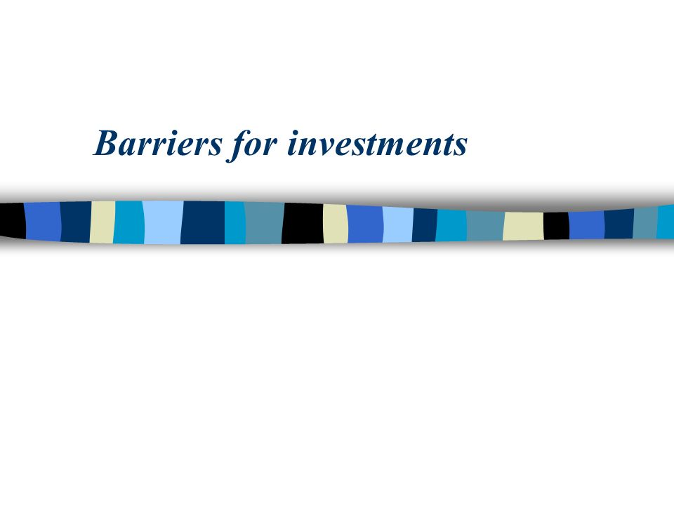 Barriers for investments