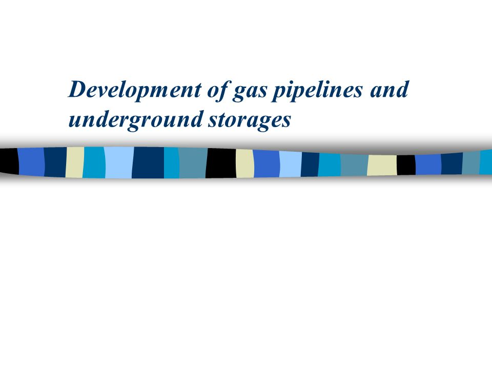 Development of gas pipelines and underground storages