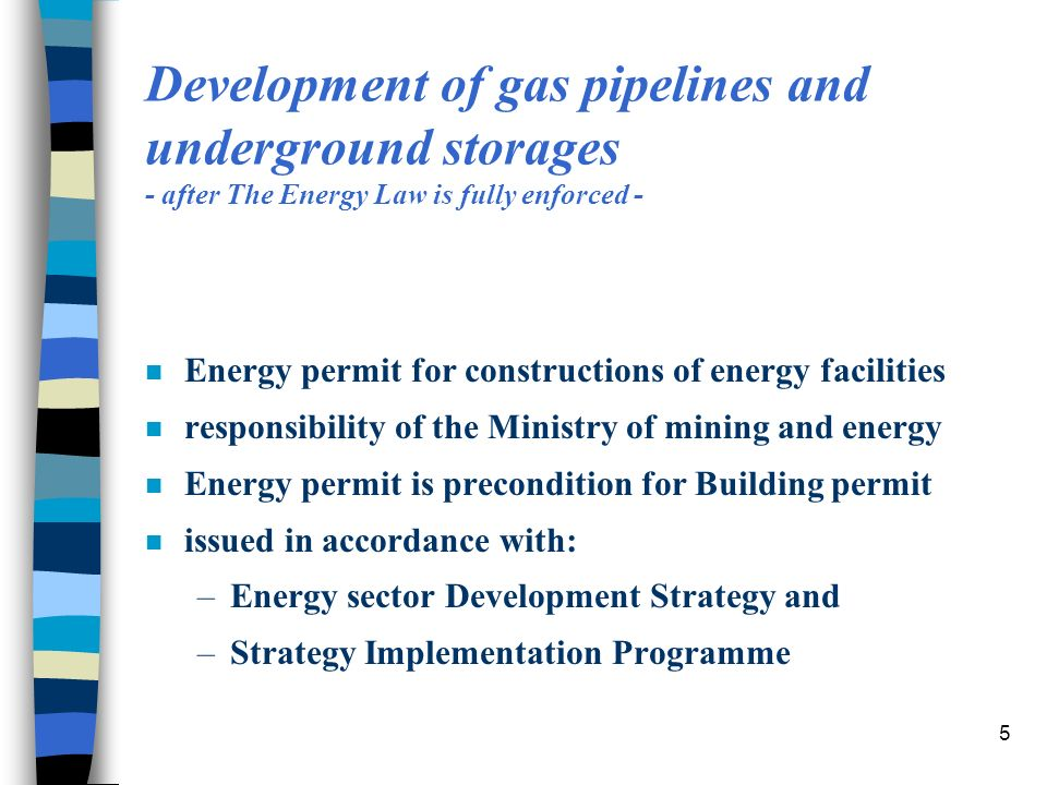 5 Development of gas pipelines and underground storages - after The Energy Law is fully enforced - n Energy permit for constructions of energy facilit