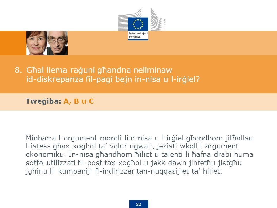 22 8.Għal liema raġuni għandna neliminaw id-diskrepanza fil-pagi bejn in-nisa u l-irġiel.