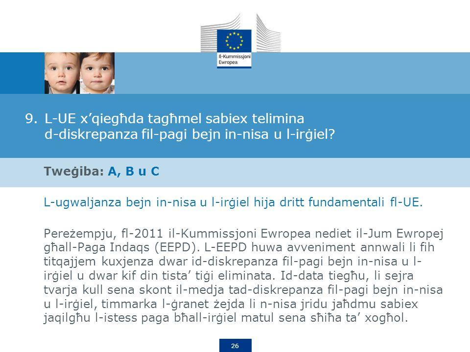 26 9.L-UE xqiegħda tagħmel sabiex telimina d-diskrepanza fil-pagi bejn in-nisa u l-irġiel.