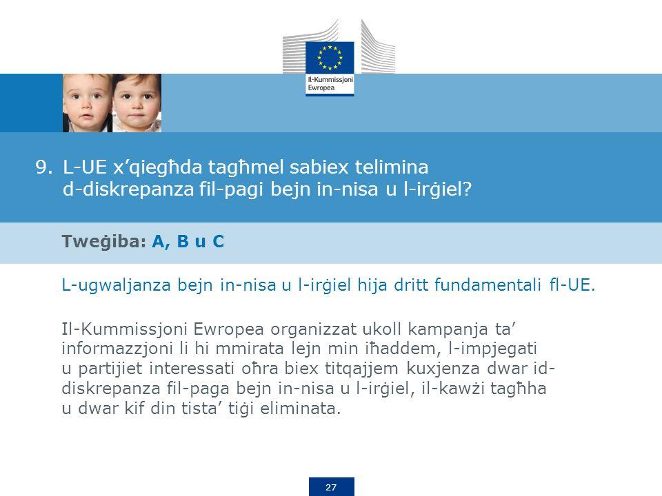 27 9.L-UE xqiegħda tagħmel sabiex telimina d-diskrepanza fil-pagi bejn in-nisa u l-irġiel.