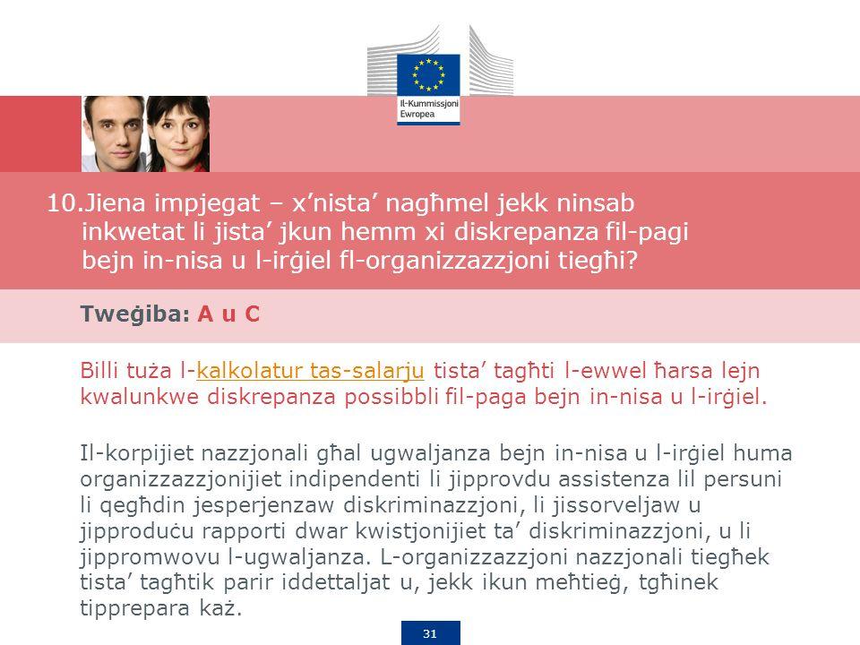 31 10.Jiena impjegat – xnista nagħmel jekk ninsab inkwetat li jista jkun hemm xi diskrepanza fil-pagi bejn in-nisa u l-irġiel fl-organizzazzjoni tiegħi.