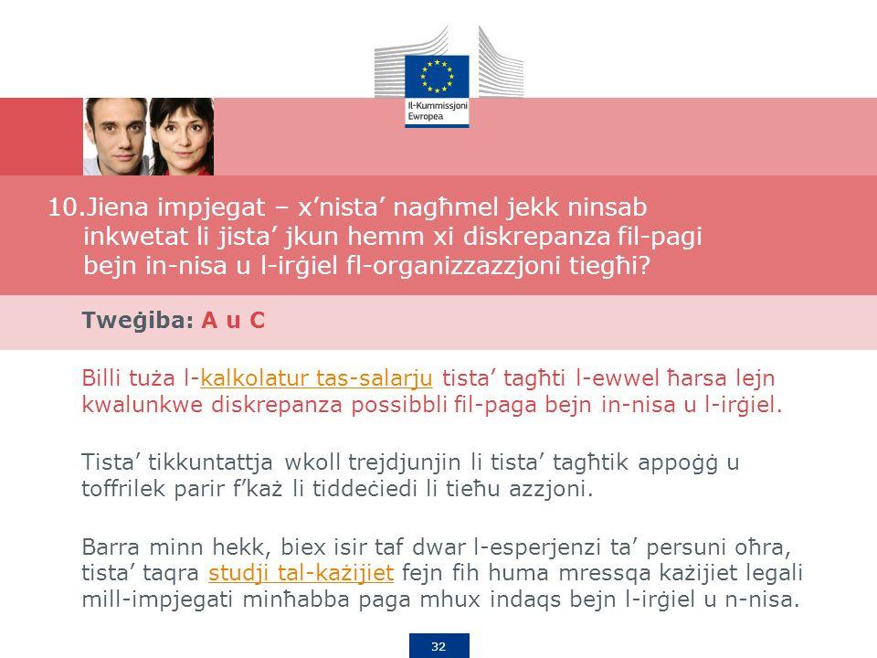 32 10.Jiena impjegat – xnista nagħmel jekk ninsab inkwetat li jista jkun hemm xi diskrepanza fil-pagi bejn in-nisa u l-irġiel fl-organizzazzjoni tiegħi.