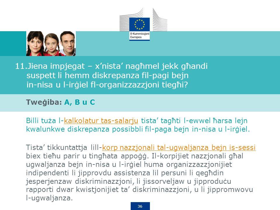 36 11.Jiena impjegat – xnista nagħmel jekk għandi suspett li hemm diskrepanza fil-pagi bejn in-nisa u l-irġiel fl-organizzazzjoni tiegħi.