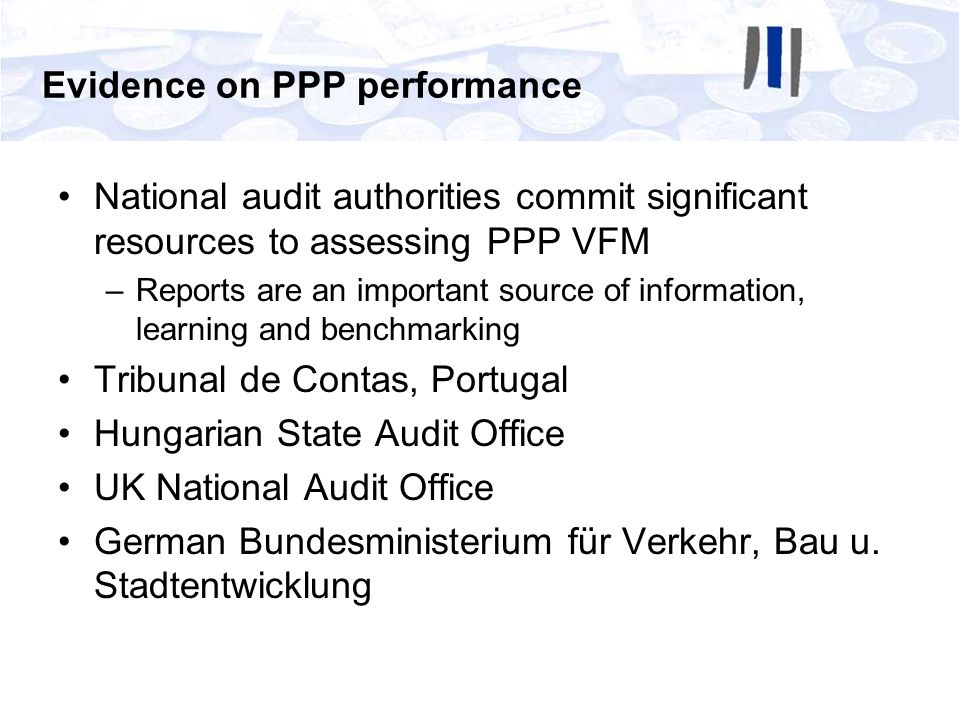 National audit authorities commit significant resources to assessing PPP VFM –Reports are an important source of information, learning and benchmarkin