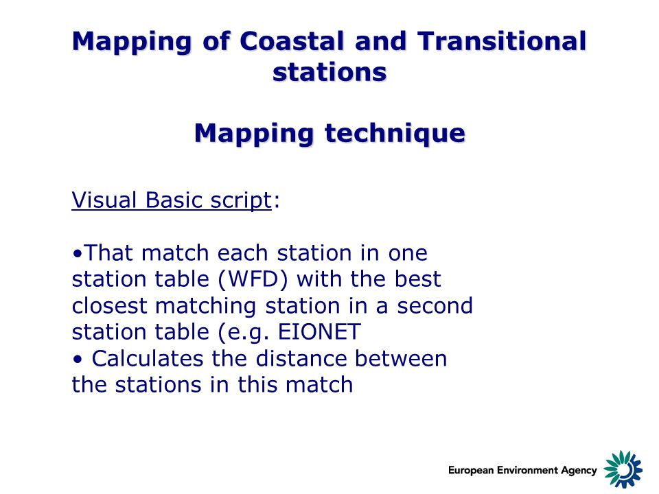 Mapping of Coastal and Transitional stations Mapping technique Visual Basic script: That match each station in one station table (WFD) with the best c