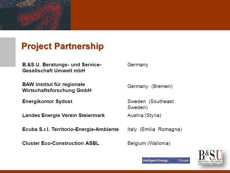 Project Partnership B.&S.U. Beratungs- und Service- Gesellschaft Umwelt mbH Germany BAW Institut für regionale Wirtschaftsforschung GmbH Germany (Brem
