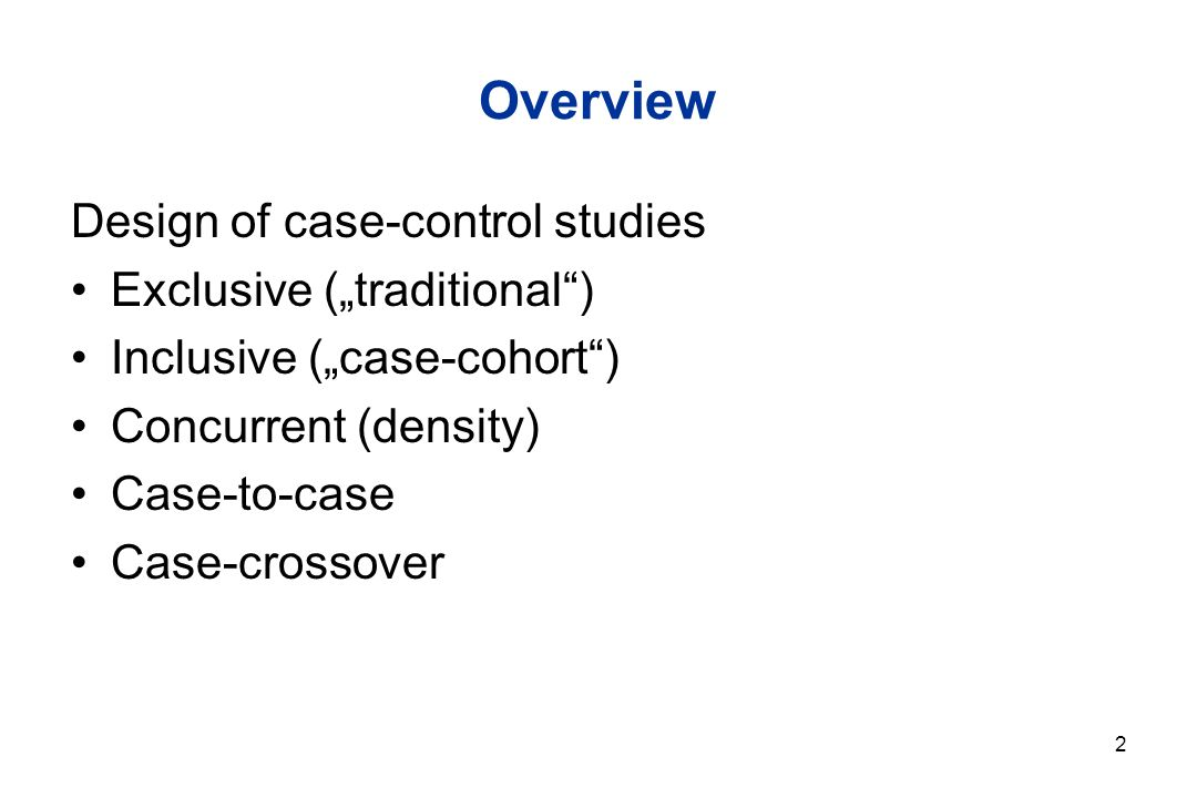 2 Overview Design of case-control studies Exclusive (traditional) Inclusive (case-cohort) Concurrent (density) Case-to-case Case-crossover