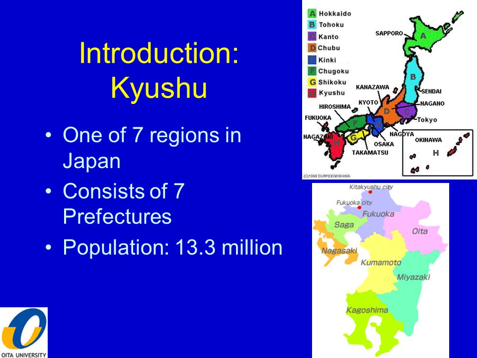 Introduction: Kyushu One of 7 regions in Japan Consists of 7 Prefectures Population: 13.3 million 3
