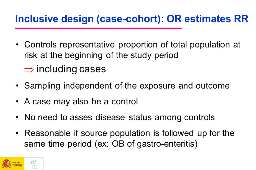 Inclusive design (case-cohort): OR estimates RR Controls representative proportion of total population at risk at the beginning of the study period in