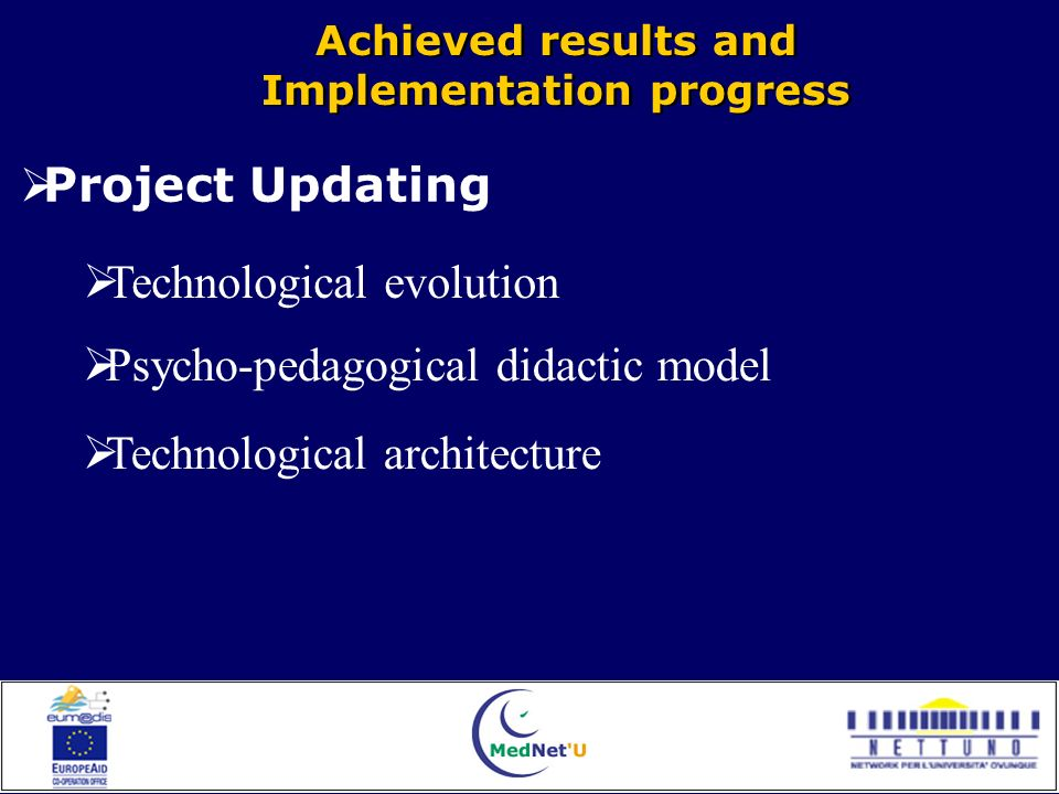 Achieved results and Implementation progress Achieved results and Implementation progress Project Updating Technological evolution Psycho-pedagogical didactic model Technological architecture