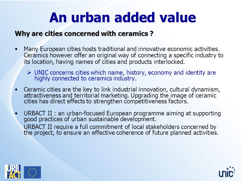 An urban added value Why are cities concerned with ceramics ? Many European cities hosts traditional and innovative economic activities. Ceramics howe