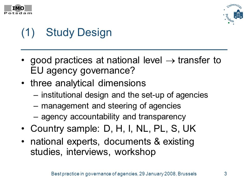 Best practice in governance of agencies, 29 January 2008, Brussels3 (1) Study Design good practices at national level transfer to EU agency governance.