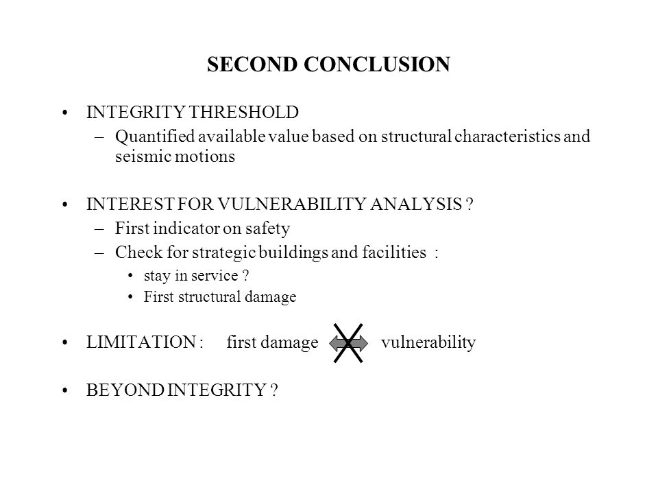 SECOND CONCLUSION INTEGRITY THRESHOLD –Quantified available value based on structural characteristics and seismic motions INTEREST FOR VULNERABILITY ANALYSIS .