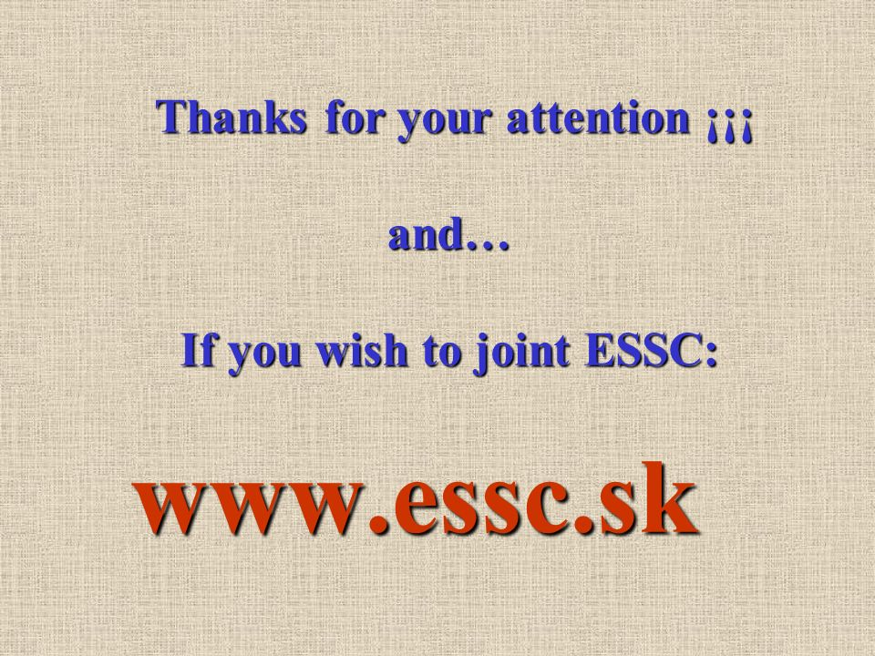 www.essc.sk Thanks for your attention ¡¡¡ Thanks for your attention ¡¡¡and… If you wish to joint ESSC: