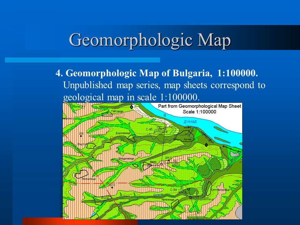 Geomorphologic Map 4. Geomorphologic Map of Bulgaria, 1:100000. Unpublished map series, map sheets correspond to geological map in scale 1:100000.