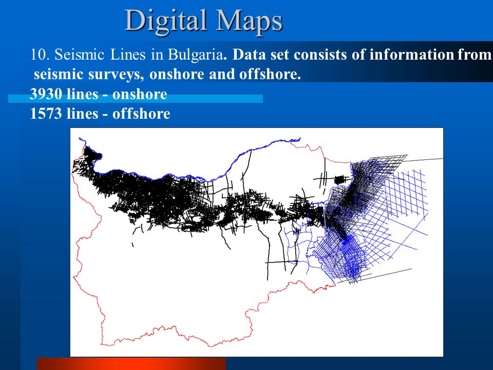 Digital Maps 10. Seismic Lines in Bulgaria. Data set consists of information from seismic surveys, onshore and offshore. 3930 lines - onshore 1573 lin