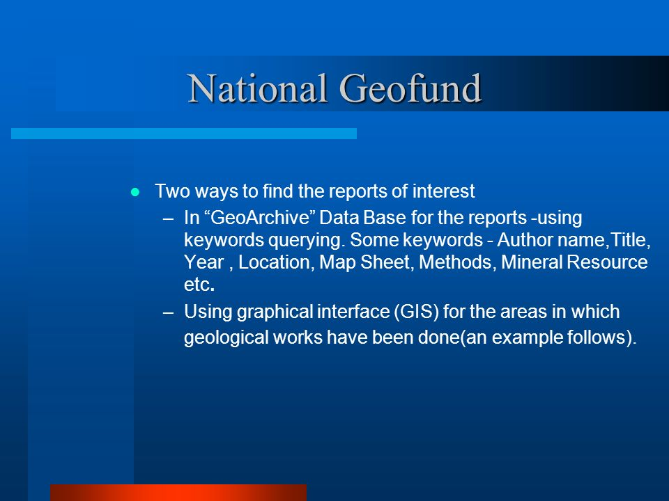 National Geofund Two ways to find the reports of interest –In GeoArchive Data Base for the reports -using keywords querying. Some keywords - Author na