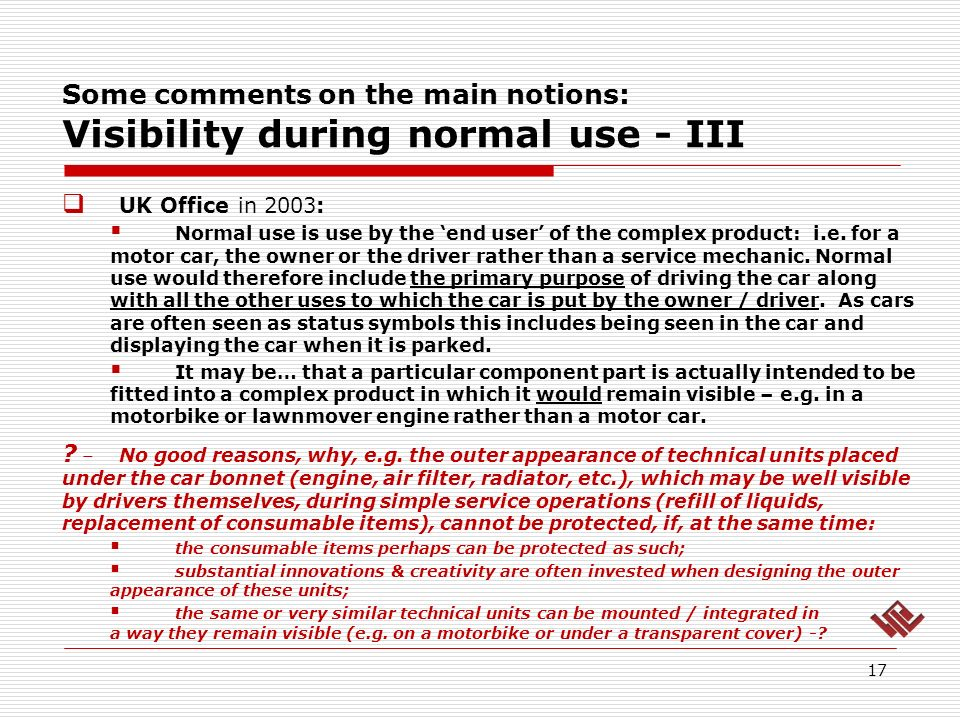 Some comments on the main notions: Visibility during normal use - III 17 UK Office in 2003: Normal use is use by the end user of the complex product: i.e.