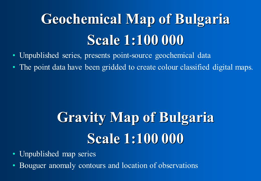 Geochemical Map of Bulgaria Scale 1:100 000 Unpublished series, presents point-source geochemical data The point data have been gridded to create colo
