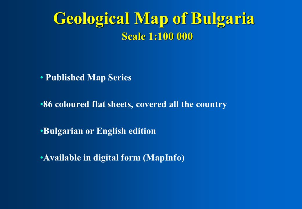 Geological Map of Bulgaria Scale 1:100 000 Scale 1:100 000 Published Map Series 86 coloured flat sheets, covered all the country Bulgarian or English