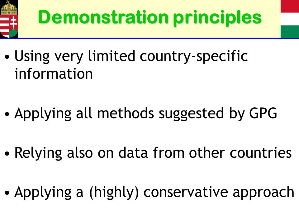 Demonstration principles Using very limited country-specific information Applying all methods suggested by GPG Relying also on data from other countries Applying a (highly) conservative approach