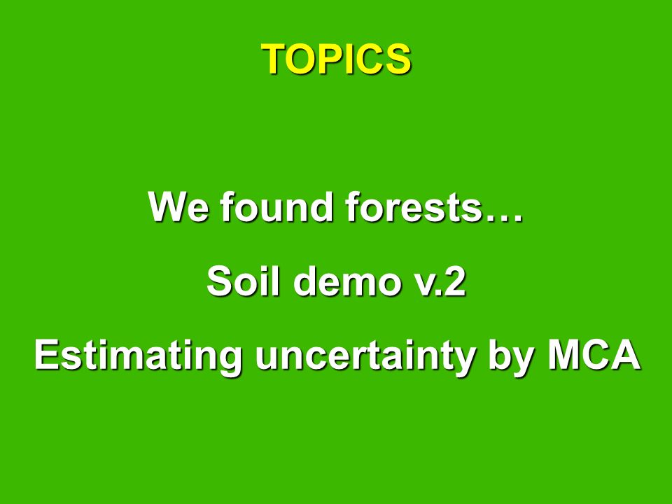 TOPICS We found forests… Soil demo v.2 Estimating uncertainty by MCA