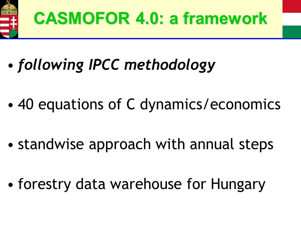 CASMOFOR 4.0: a framework following IPCC methodology 40 equations of C dynamics/economics standwise approach with annual steps forestry data warehouse