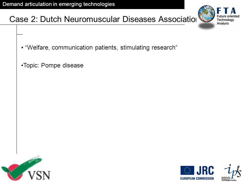 Demand articulation in emerging technologies Case 2: Dutch Neuromuscular Diseases Association VSN Welfare, communication patients, stimulating researc