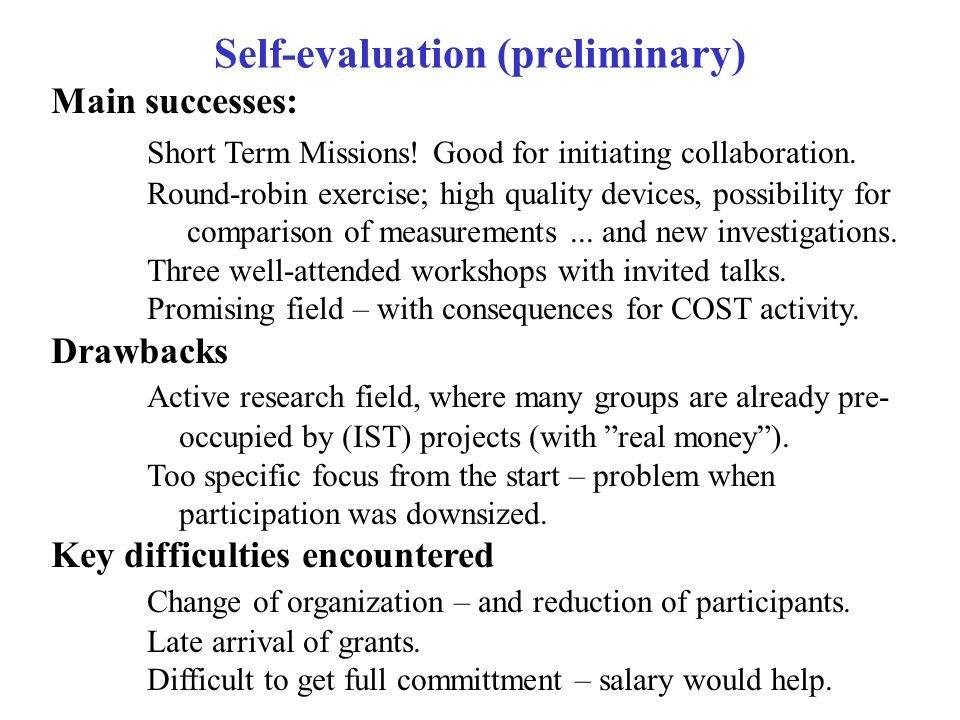 Self-evaluation (preliminary) Main successes: Short Term Missions! Good for initiating collaboration. Round-robin exercise; high quality devices, poss