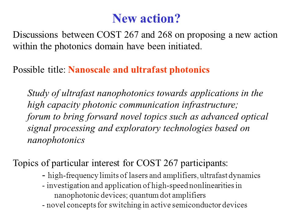 New action? Discussions between COST 267 and 268 on proposing a new action within the photonics domain have been initiated. Possible title: Nanoscale