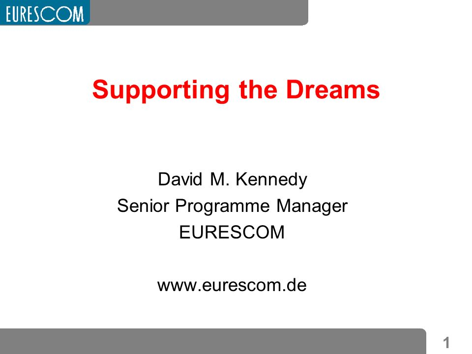 1 Supporting the Dreams David M. Kennedy Senior Programme Manager EURESCOM www.eurescom.de
