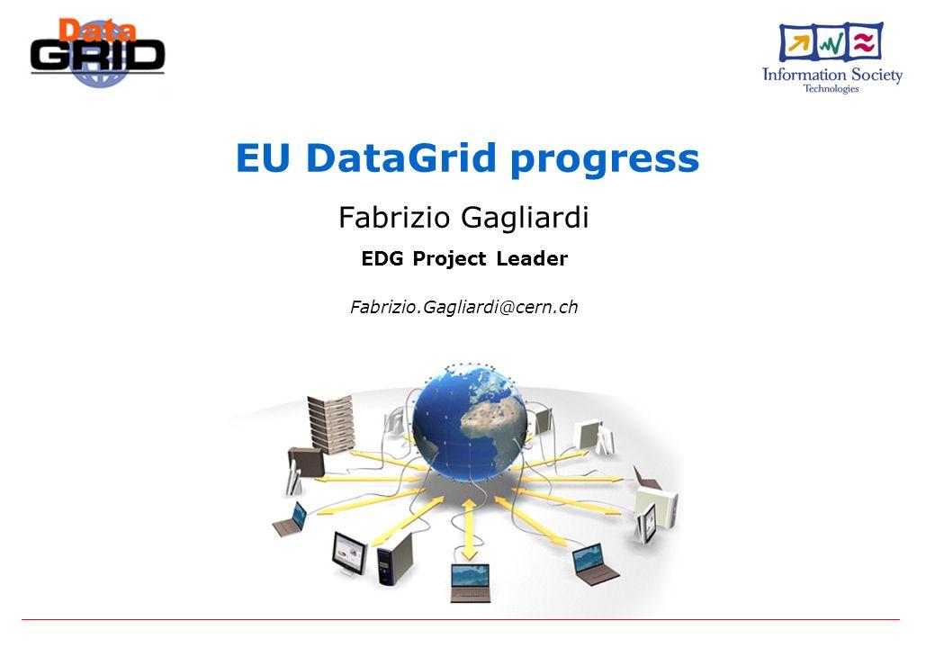 EU DataGrid progress Fabrizio Gagliardi EDG Project Leader Fabrizio.Gagliardi@cern.ch