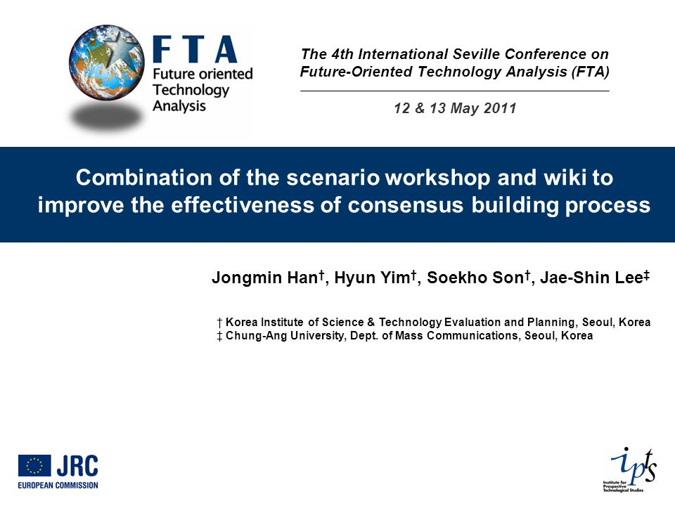 Combination of the scenario workshop and wiki to improve the effectiveness of consensus building process Jongmin Han, Hyun Yim, Soekho Son, Jae-Shin Lee Korea Institute of Science & Technology Evaluation and Planning, Seoul, Korea Chung-Ang University, Dept.
