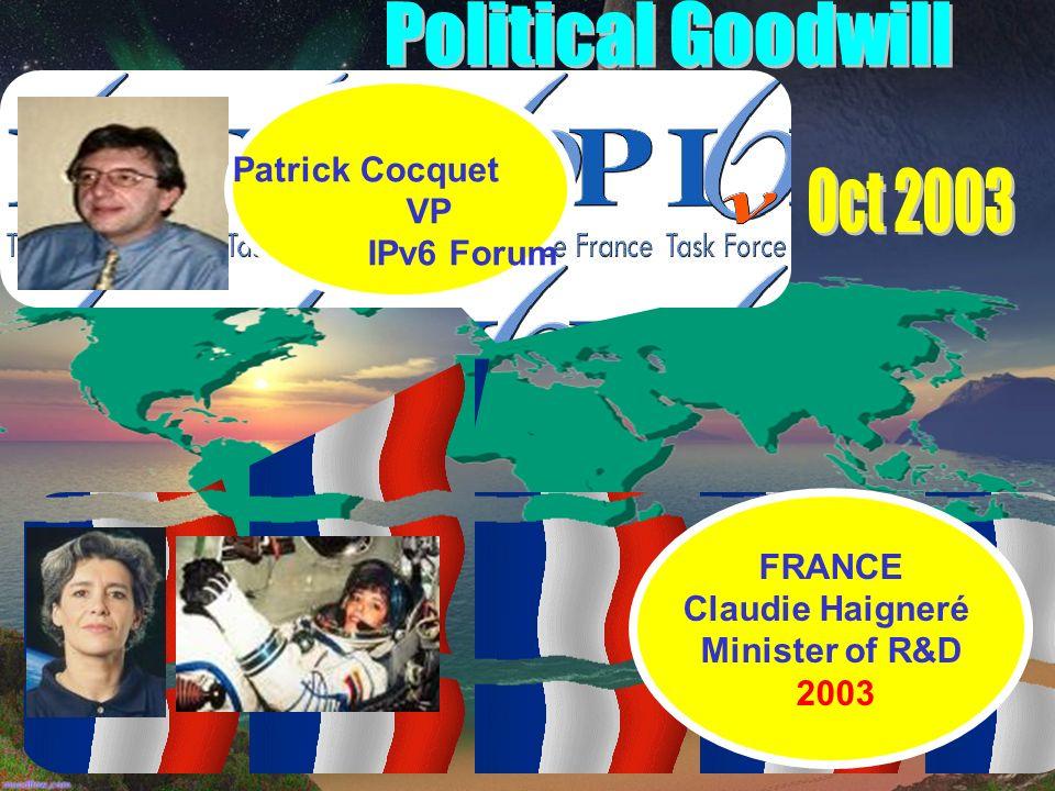FRANCE Claudie Haigneré Minister of R&D 2003 Patrick Cocquet VP IPv6 Forum