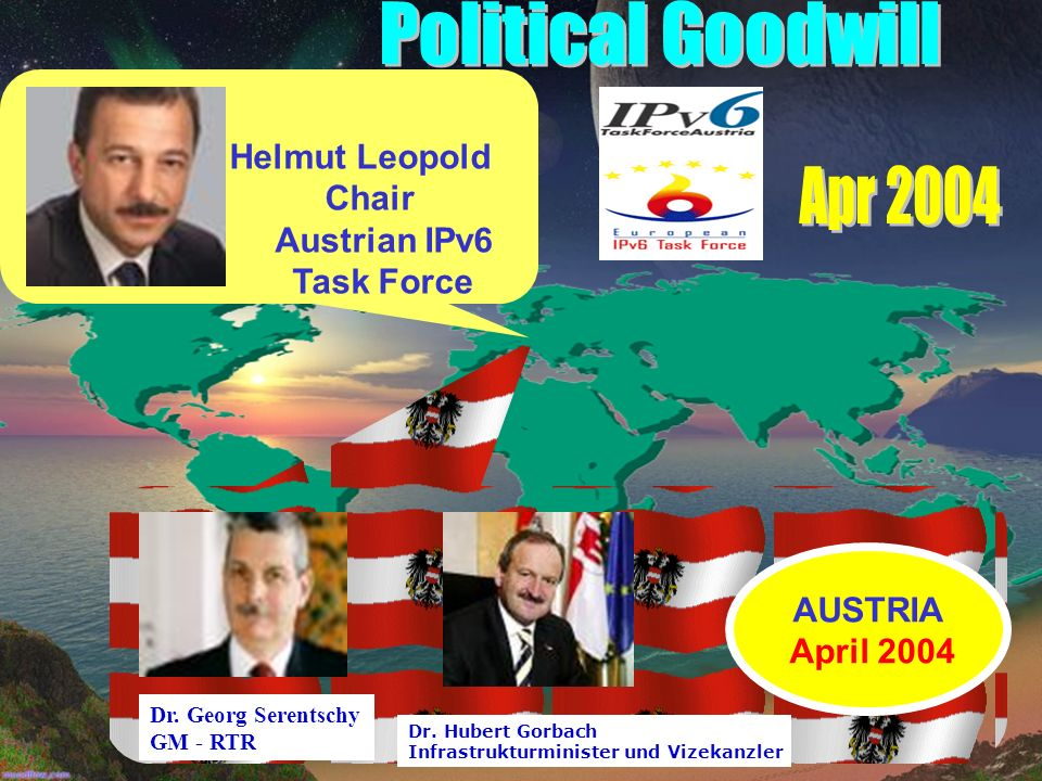 Helmut Leopold Chair Austrian IPv6 Task Force Dr. Georg Serentschy GM - RTR Dr.