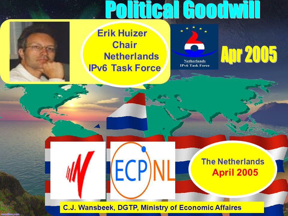 C.J. Wansbeek, DGTP, Ministry of Economic Affaires The Netherlands April 2005 Erik Huizer Chair Netherlands IPv6 Task Force