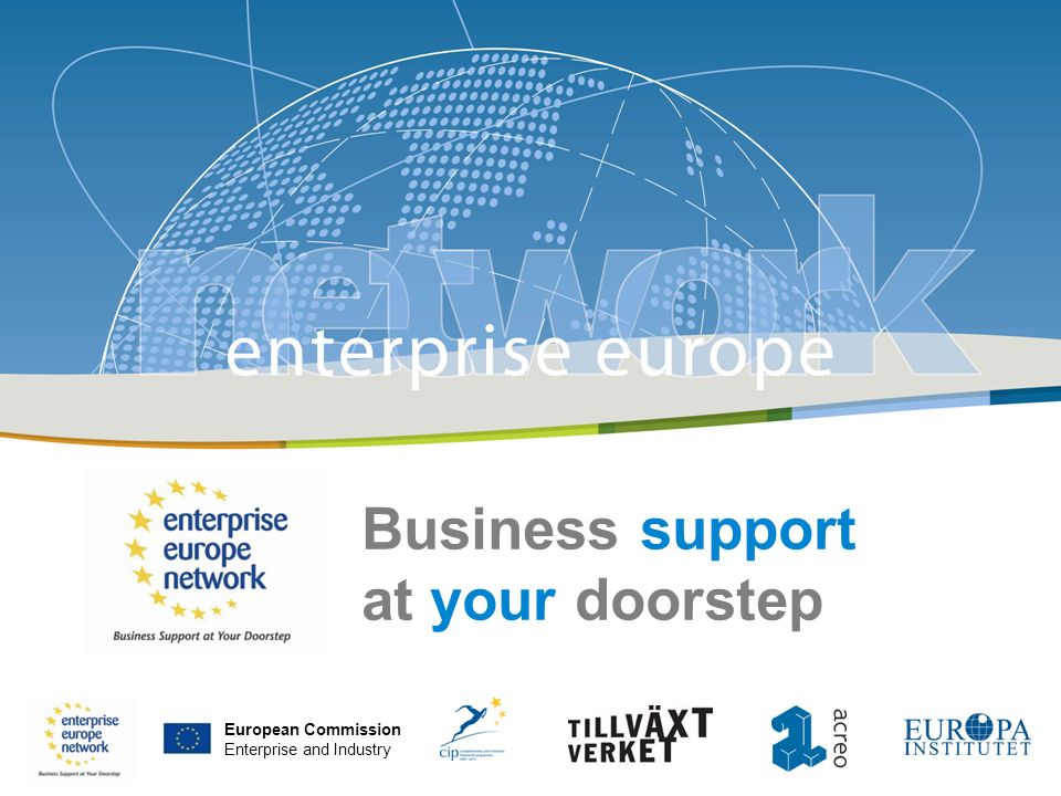 Enterprise Europe Network | Jenny Laine | 2009-06-10 | Stockholm European Commission Enterprise and Industry Business support at your doorstep European Commission Enterprise and Industry