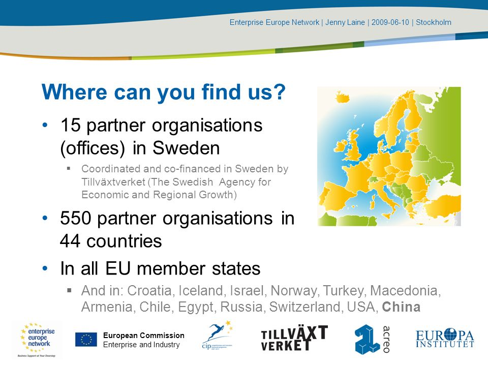 Enterprise Europe Network | Jenny Laine | 2009-06-10 | Stockholm European Commission Enterprise and Industry Where can you find us.