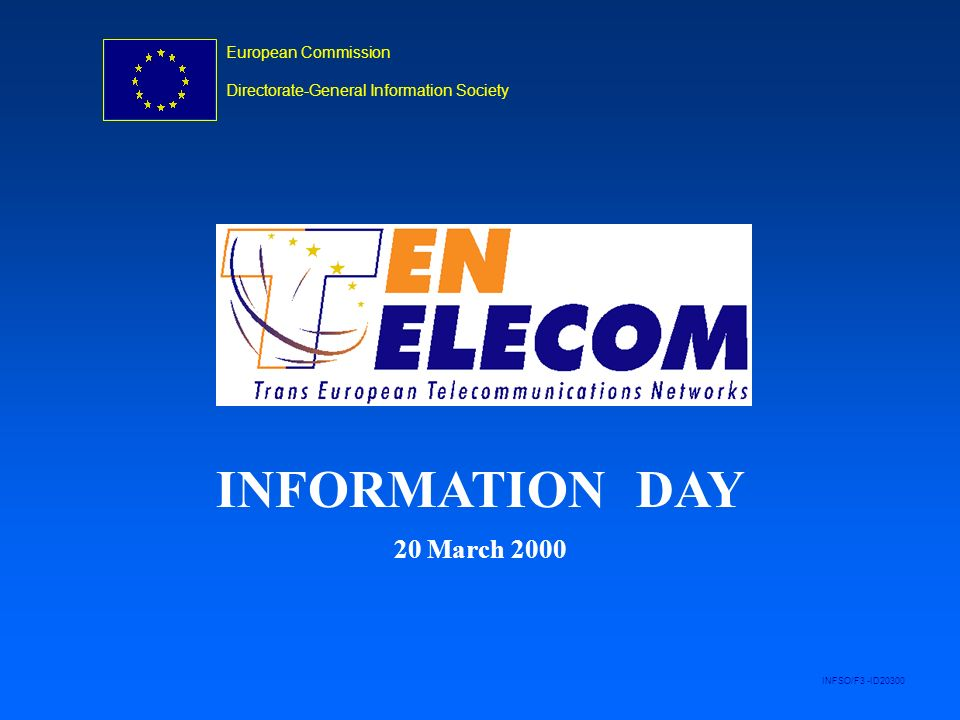 European Commission Directorate-General Information Society INFSO/F3 -ID20300 INFORMATION DAY 20 March 2000