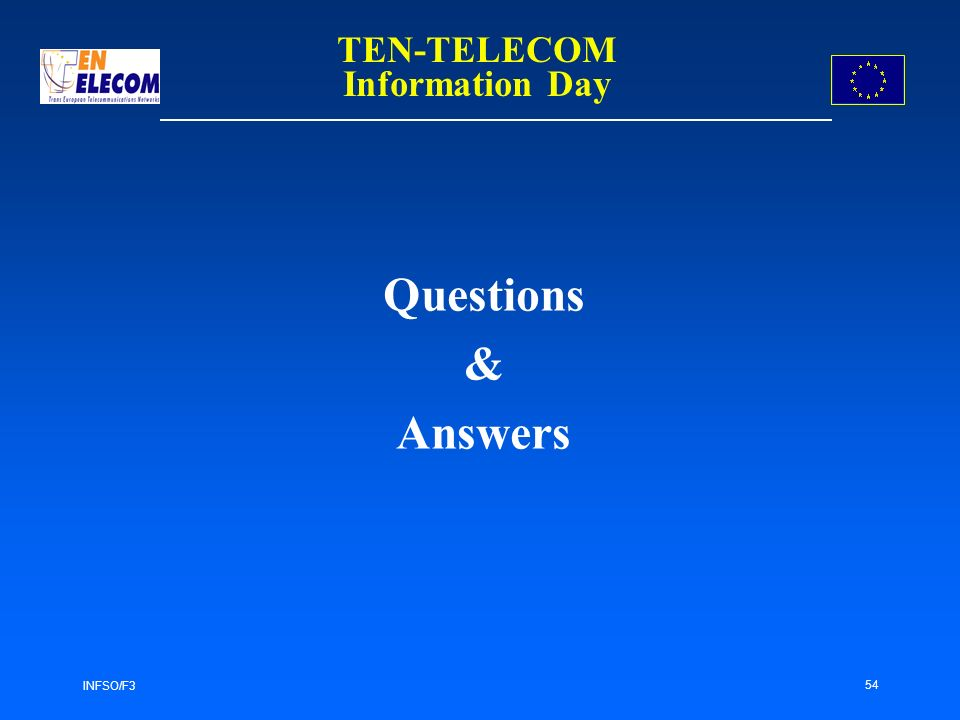INFSO/F3 54 Questions & Answers TEN-TELECOM Information Day