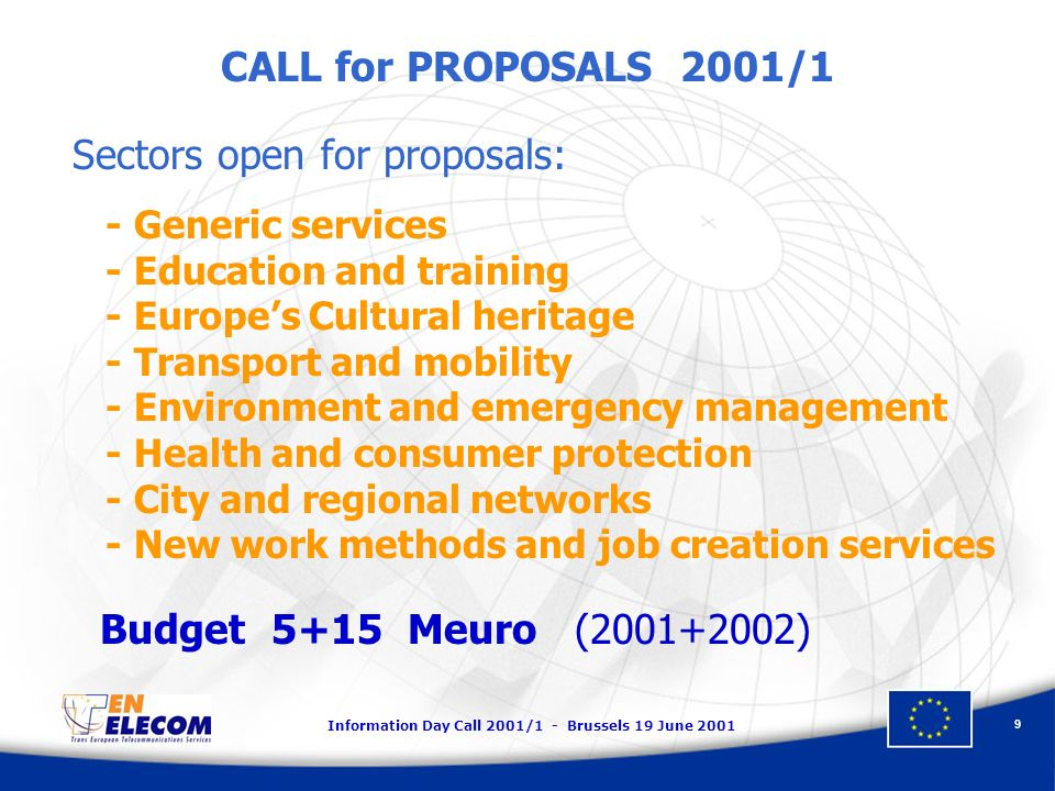 Information Day Call 2001/1 - Brussels 19 June 2001 9 CALL for PROPOSALS 2001/1 Sectors open for proposals: - Generic services - Education and trainin