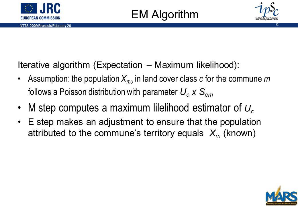 NTTS 2009 Brussels February 20 12 EM Algorithm Iterative algorithm (Expectation – Maximum likelihood): Assumption: the population X mc in land cover c