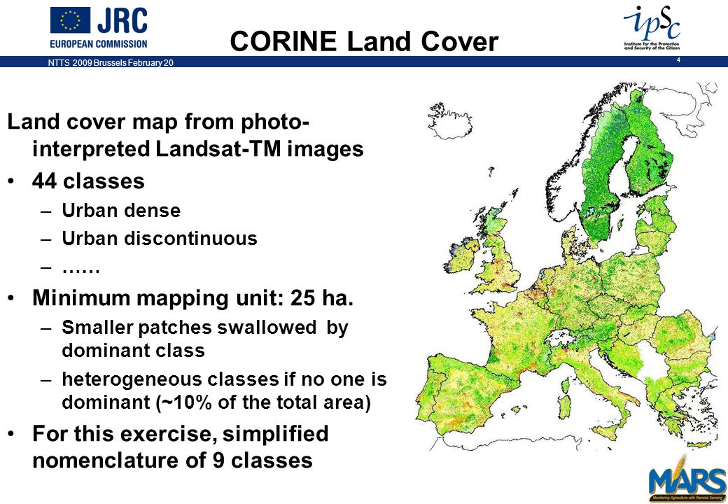 NTTS 2009 Brussels February 20 4 CORINE Land Cover Land cover map from photo- interpreted Landsat-TM images 44 classes –Urban dense –Urban discontinuo