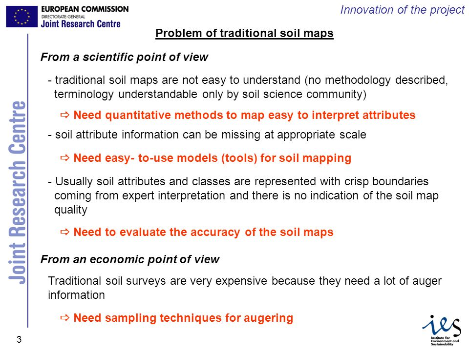 JRC Ispra - IES 3 Innovation of the project Problem of traditional soil maps From a scientific point of view - traditional soil maps are not easy to u